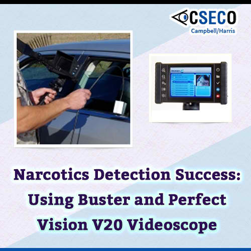 Narcotics Detection Success: Using Buster and Perfect Vision V20 Videoscope